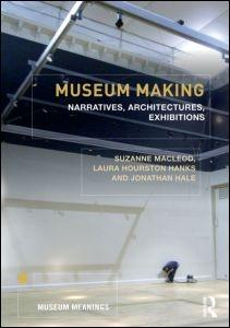 MUSEUM MAKING. NARRATIVES, ARCHITECTURES, EXHIBITIONS