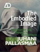 THE EMBODIED IMAGE. IMAGINATION AND IMAGERY IN ARCHITECTURE