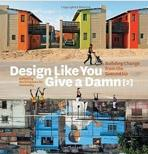 DESIGN LIKE YOU GIVE A DAMN (2). BUILDING CHANGE FROM THE GROUND UP