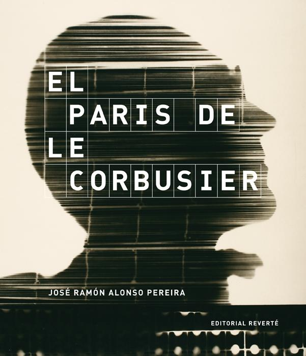 LE CORBUSIER: PARIS DE LE CORBUSIER, EL