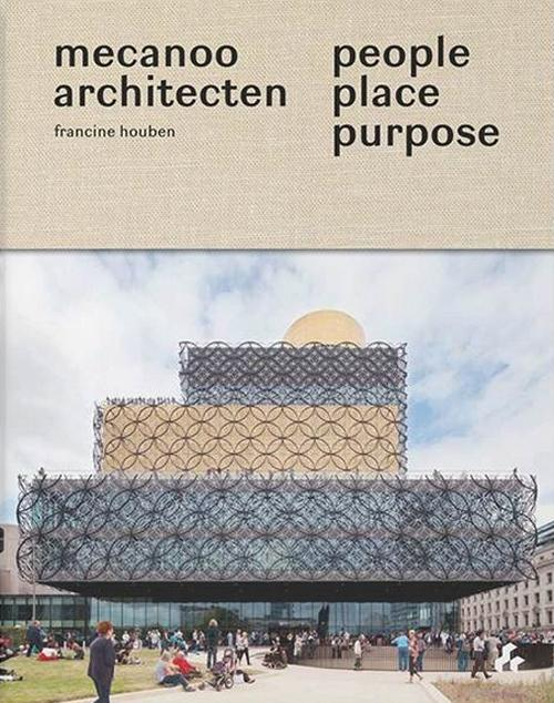 PEOPLE, PLACE, PURPOSE. THE WORLD ACCORDING TO MECANOO ARCHITECTS