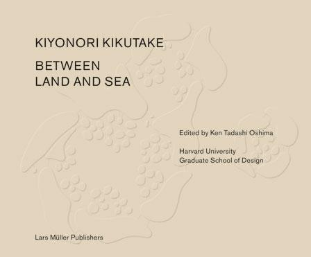 KIKUTAKE. KIYONORI KIKUTAKE   BETWEEN LAND AND SEA