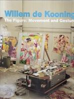 KOONING: WILLEM DE KOONING. THE FIGURE: MOVEMENT AND GESTURE