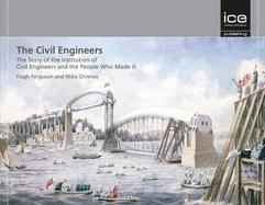 THE CIVIL ENGINEERS. THE STORY OF THE INSTITUTION OF CIVIL ENGINEERS AND THE PEOPLE WHO MADE IT